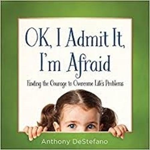 Picture of Ok, I Admit It, I'm Afraid by: Anthony DeStefano